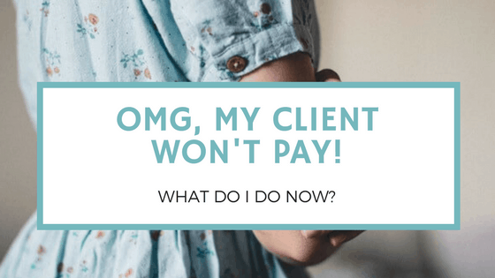 Help! My Client Won't Pay. What Do I Do Now?